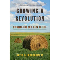 Growing a Revolution: Bringing Our Soil Back to Life by David R. Montgomery, 9780393356090