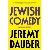 Jewish Comedy: A Serious History by Jeremy Dauber, 9780393356298