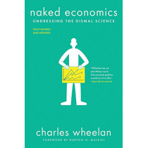 Naked Economics: Undressing the Dismal Science by Charles Wheelan, 9780393356496