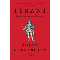 Tyrant: Shakespeare on Politics by Stephen Greenblatt, 9780393356977