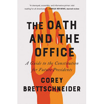 The Oath and the Office: A Guide to the Constitution for Future Presidents by Corey Brettschneider, 9780393357288