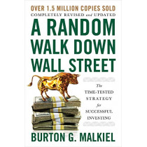 A Random Walk Down Wall Street: The Time-Tested Strategy for Successful Investing by Burton G. Malkiel, 9780393358384