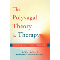 The Polyvagal Theory in Therapy: Engaging the Rhythm of Regulation by Deb A. Dana, 9780393712377