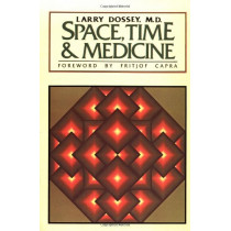 Space Time And Medicine by Larry Dossey, 9780394710914