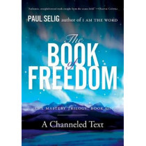 The Book of Freedom: The Master Trilogy: Book III by Paul Selig, 9780399175725