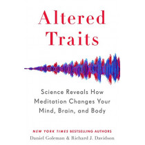 Altered Traits: Science Reveals How Meditation Changes Your Mind, Brain, and Body by Daniel Goleman, 9780399184383