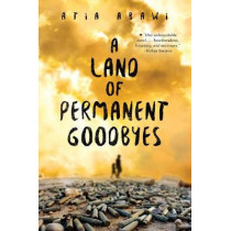 A Land Of Permanent Goodbyes by Atia Abawi, 9780399546853