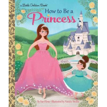 How to Be a Princess by Sue Fliess, 9780399556425