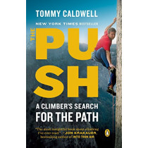 The Push: A Climber's Search for the Path by Tommy Caldwell, 9780399562716