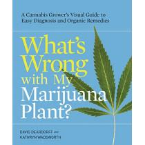 What's Wrong With My Marijuana Plant? by David C. Deardorff, 9780399578984