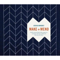 Make and Mend: Sashiko-Inspired Embroidery Projects to Customize and Repair Textiles and Decorate Your Home by Jessica Marquez, 9780399579431