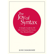 The Joy of Syntax: A Simple Guide to All the Grammar You Know You Should Know by June Casagrande, 9780399581069