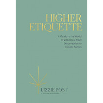 Higher Etiquette: A Guide to the World of Cannabis, from Dispensaries to Dinner Parties by Lizzie Post, 9780399582394