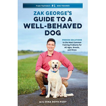 Zak George's Guide to a Well-Behaved Dog: Proven Solutions to the Most Common Training Problems for All Ages, Breeds, and Mixes by Zak George, 9780399582417