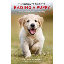 The Ultimate Guide to Raising a Puppy: How to Train and Care for Your New Dog by Victoria Stilwell, 9780399582455
