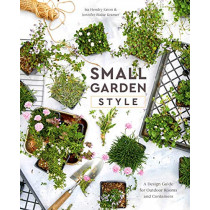 Small Garden Style: A Design Guide for Outdoor Rooms and Containers by Isa Hendry Eaton, 9780399582851