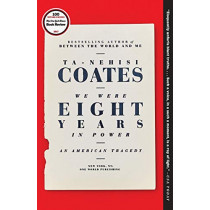 We Were Eight Years in Power: An American Tragedy by Ta-Nehisi Coates, 9780399590573