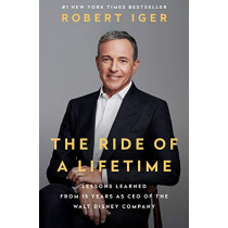 The Ride of a Lifetime: Lessons Learned from 15 Years as CEO of the Walt Disney Company by Robert Iger, 9780399592096