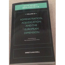 Social Security Legislation 2017/18 Volume III: Administration, Adjudication and the European Dimension by Nick Wikeley, 9780414064096