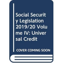 Social Security Legislation 2019/20 Volume IV: Universal Credit by Nick Wikeley, 9780414072008