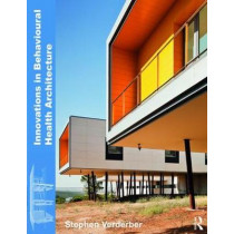 Innovations in Behavioural Health Architecture by Stephen Verderber, 9780415789646