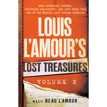 Louis L'Amour's Lost Treasures: Volume 2: More Mysterious Stories, Unfinished Manuscripts, and Lost Notes from One of the World's Most Popular Novelists by Louis L'Amour, 9780425284926