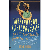 Why Can't You Tickle Yourself:& Other Bodily Curiosities by Ingrid Johnson, 9780446393959