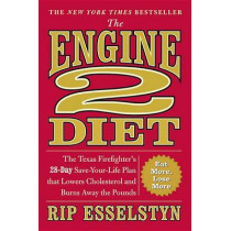 The Engine 2 Diet: The Texas Firefighter's 28-Day Save-Your-Life Plan That Lowers Cholesterol and Burns Away the Pounds by Rip Esselstyn, 9780446506687