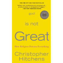 God Is Not Great: How Religion Poisons Everything by Christopher Hitchens, 9780446509459