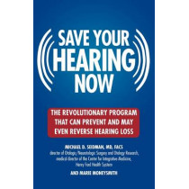 Saving Your Hearing Now by Michael Seidman, 9780446696203