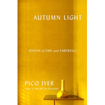 Autumn Light: Season of Fire and Farewells by Pico Iyer, 9780451493934