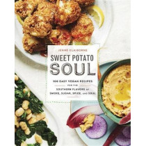 Sweet Potato Soul: 100 Easy Vegan Recipes for the Southern Flavors of Smoke, Sugar, Spice, and Soul by Jenne Claiborne, 9780451498892
