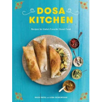 Dosa Kitchen: Recipes for India's Favorite Street Food by Nash Patel, 9780451499103