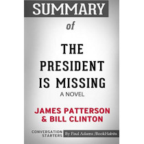 Summary of The President Is Missing: A Novel by James Patterson and Bill Clinton: Conversation Starters by Paul Adams / Bookhabits, 9780464903734