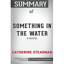 Summary of Something In The Water: A Novel by Catherine Steadman: Conversation Starters by Paul Adams / Bookhabits, 9780464995937