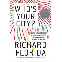 Who's Your City?: How the Creative Economy Is Making Where You Live the Most Important Decision of Your Life by Richard Florida, 9780465013531