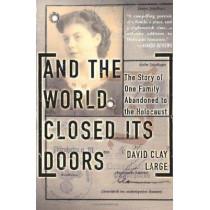 And The World Closed Its Doors: The Story Of One Family Abandoned To The Holocaust by David Large, 9780465038091