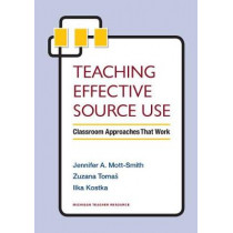 Teaching Effective Source Use: Classroom Approaches That Work by Zuzana Tomas, 9780472036899