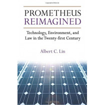 Prometheus Reimagined: Technology, Environment, and Law in the Twenty-first Century by Albert C. Lin, 9780472036981