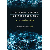 Developing Writers in Higher Education: A Longitudinal Study by Anne Ruggles Gere, 9780472037384