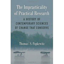 The Impracticality of Practical Research: A History of Contemporary Sciences of Change That Conserve by Thomas Stanley Popkewitz, 9780472037742