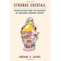 Strange Cocktail: Translation and the Making of Modern Hebrew Poetry by Adriana X. Jacobs, 9780472130900