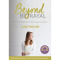 Beyond Betrayal: How God is Healing Women (and couples) from Infidelity by Lisa Taylor, 9780473337988