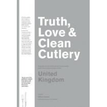 Truth, Love & Clean Cutlery: A Guide to the truly good restaurants and food experiences of the United Kingdom by Giles Coren, 9780473432256