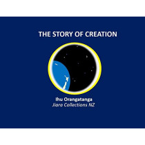 The Story of Creation by Ihu Orangatanga Kaihanga, 9780473494186