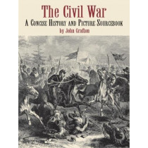 The Civil War: A Concise History and Picture Sourcebook by John Grafton, 9780486423067