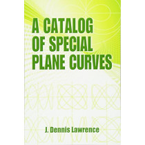 A Catalog of Special Plane Curves by J.Dennis Lawrence, 9780486602882