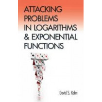 Attacking Problems in Logarithms and Exponential Functions by David Kahn, 9780486793467