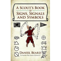 A Scout's Book of Signs, Signals and Symbols by Daniel Beard, 9780486820866