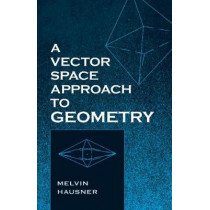 A Vector Space Approach to Geometry by Melvin Hausner, 9780486829128
